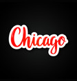 chicago - hand drawn lettering phrase sticker vector image vector image