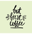 But first coffee handwritten lettering Coffee vector image