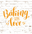 baking with love on brick wall vector image