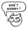dont worry cartoon cat head speech bubble vector image vector image
