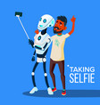 robot takes a selfie on smartphone with friend guy vector image