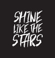 shine like stars inspirational quote vector image vector image