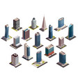 urban skyscrapers isometric set vector image