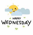 happy wednesday cute sun smile and cloud cartoon vector image vector image