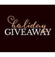 Golden Holiday Giveaway sign at black background vector image vector image