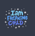 im freaking cold hand drawn blue lettering vector image vector image