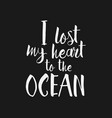 i lost my heart to the ocean inspirational quote vector image vector image