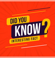 interesting fact did you know background design vector image