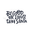 be good or i will text santa lettering vector image vector image