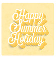 happy summer holiday typographic design vector image vector image