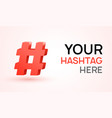 hashtag 3d icon social hash tag design vector image vector image