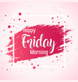 abstract happy friday morning background vector image vector image