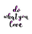 Do what you love Brush lettering vector image vector image