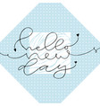 hello new day handwritten greeting card design vector image vector image
