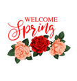 welcome spring greeting card with rose flower vector image vector image