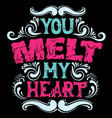 you melt my heart cute artwork quote vector image vector image