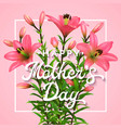 happy mothers day greeting card with pink lilies vector image