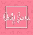 romantic slogan design vector image vector image