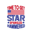 time to get star spangled hammered vector image vector image