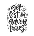 get lost in adventures poster t-shirt print vector image