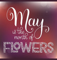 may is the month of flowers lettering vector image