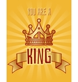 You are a king greeting card vector image vector image
