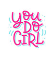 you do girl inspirational quote vector image vector image