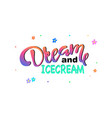 dream and icecream text and ice cream drawing vector image vector image
