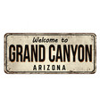 welcome to grand canyon vintage rusty metal sign vector image