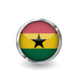 flag of ghana button with metal frame and shadow vector image vector image