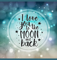 love you to the moon and back inspirational quote vector image vector image