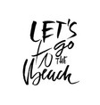 go to the beach modern typography phrase black vector image