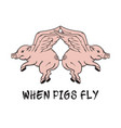 when pigs fly quote typographical background hand vector image