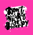 dont worry be happydry brush ink artistic modern vector image
