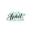 hello april hand drawn lettering card vector image vector image
