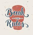 quote break the rules handwritten lettering vector image vector image