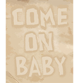Come on baby - hand drawn restaurant cafe home sho vector image