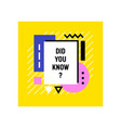did you know quote in trendy colorful frame with vector image vector image