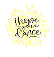 i hope you dance handwritten positive quote to vector image vector image
