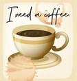 word expression for i need coffee with coffee cup vector image