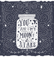 You are my moon and stars Quote Hand drawn vintage vector image vector image