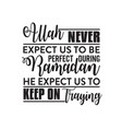 ramadan quote allah never expect us to be perfect