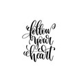 follow your heart hand written lettering positive vector image