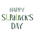 happy st patricks day lettering green text for vector image vector image