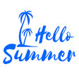 hello summer calligraphy quote tropical vector image vector image