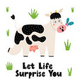 let life surprise you print with a cute cow vector image