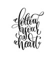 follow your heart handwritten typographic vector image vector image