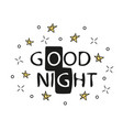 good night hand drawn typography poster t shirt vector image