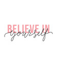 believe in yourself lettering quote motivation vector image