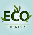 eco friendly ecology concept green earth green vector image